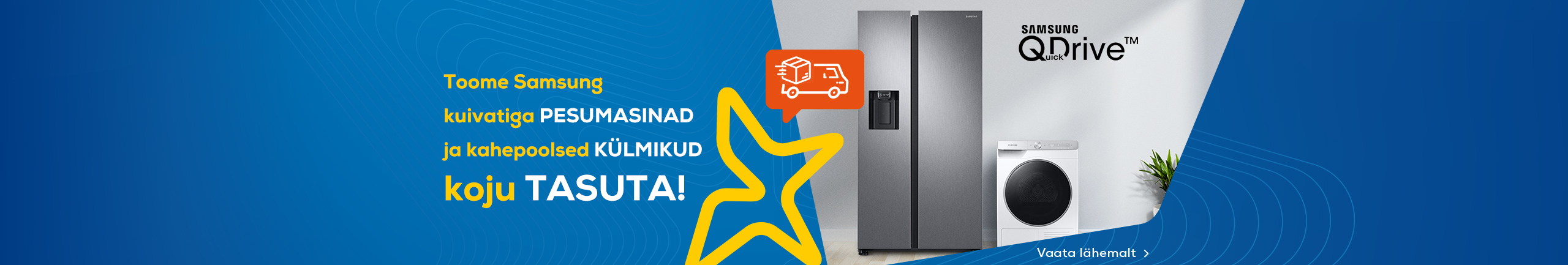 Toome Samsung kuivatiga pesumasinad ja kahepoolsed külmikud tasuta koju!