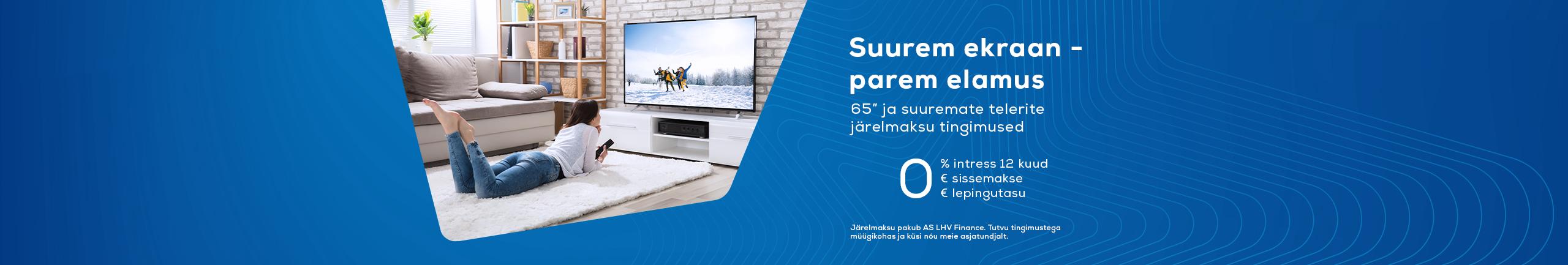 Suure ekraaniga telerite järelmaksu intress 12 kuud 0%, lepingutasu 0€, sissemakse 0€ lepingutasu