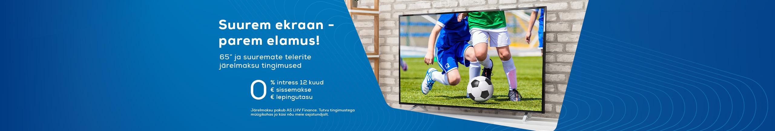 Suure ekraaniga telerite järelmaksu intress 12 kuud 0%, lepingutasu 0€, sissemakse 0€.