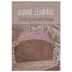 Raamat  KODUNE LEIVATEGU LEIVAKÜPSETUSMASINAGA